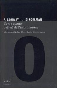 Libro L' eroe oscuro dell'età dell'informazione. Alla ricerca di Norbert Wiener, il padre della cibernetica Flo Conway , Jim Siegelman