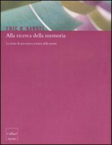 Alla ricerca della memoria. La storia di una nuova scienza della mente