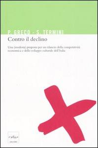 Libro Contro il declino. Una (modesta) proposta per un rilancio della competitività economica e dello sviluppo culturale in Italia Pietro Greco , Settimo Termini