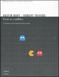 Geni in conflitto. La biologia degli elementi genetici egoisti