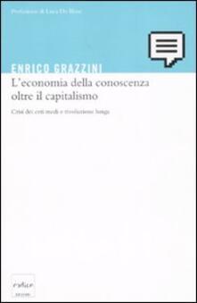 L' economia della conoscenza oltre il capitalismo. Crisi dei ceti medi e rivoluzione lunga - Enrico Grazzini - copertina