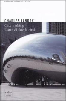 City making. L'arte di fare la città - Charles Landry - copertina