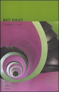 Francis Crick. Lo scopritore del codice genetico