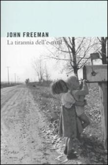 La tirannia dell'e-mail - John Freeman - copertina