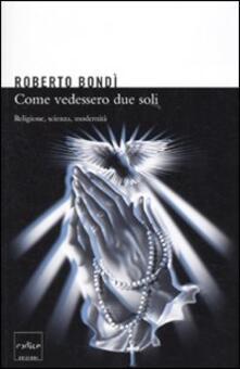 Come se vedessero due soli. Religione, scienza e modernità - Roberto Bondì - copertina