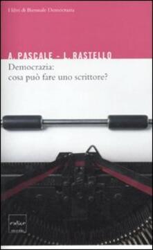 Democrazia: cosa può fare uno scrittore? - Antonio Pascale,Luca Rastello - copertina