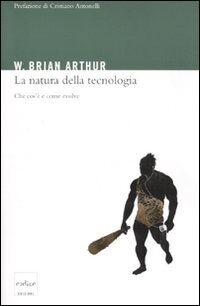 La natura della tecnologia. Che cos'è e come evolve