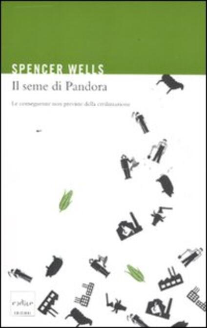 Il seme di Pandora. Le conseguenze non previste della civilizzazione - Spencer Wells - copertina