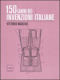 Centocinquanta (anni di) invenzioni italiane