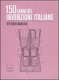 150 (anni di) invenzioni italiane - Marchis Vittorio - wuz.it
