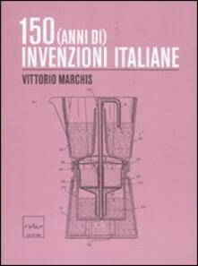150 (anni di) invenzioni italiane - Vittorio Marchis - copertina