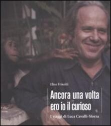 Ancora una volta ero io il curioso. I viaggi di Luca Cavalli-Sforza - Elisa Frisaldi - copertina