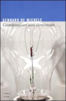 Centocinquantanni elettrizzanti. Lo sviluppo delle scienze elettriche nellItalia unita e i suoi protagonisti.pdf