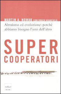 Supercooperatori. Altruismo ed evoluzione: perché abbiamo bisogno l'uno dell'altro