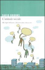 Libro L' animale sociale. Alle origini dell'amore, della personalità e del successo David Brooks