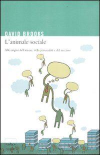 L' animale sociale. Alle origini dell'amore, della personalità e del successo