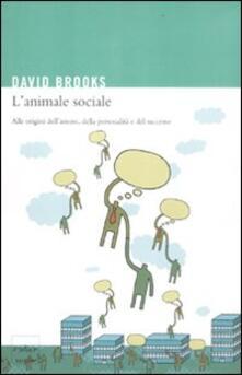 L' animale sociale. Alle origini dell'amore, della personalità e del successo - David Brooks - copertina