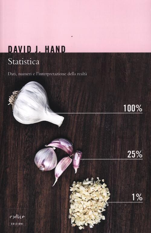 Statistica. Dati, numeri e l'interpretazione della realtà