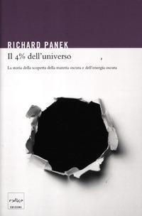 Il Il 4% dell'universo. La storia della scoperta della materia oscura e dell'energia oscura - Panek Richard - wuz.it