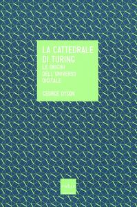 La cattedrale di Turing. Le origini dell'universo digitale