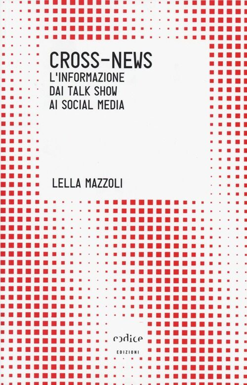 Cross-news. L'informazione dai talk show ai social media
