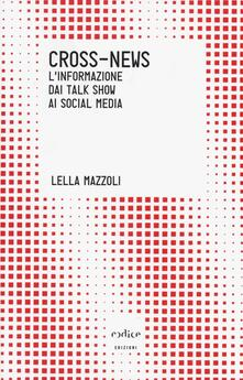 Cross-news. L'informazione dai talk show ai social media - Lella Mazzoli - copertina