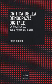 Critica della democrazia digitale. La politica 2.0 alla prova dei fatti - Fabio Chiusi - copertina