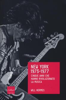 New York 1973-1977. Cinque anni che hanno rivoluzionato la musica - Will Hermes - copertina