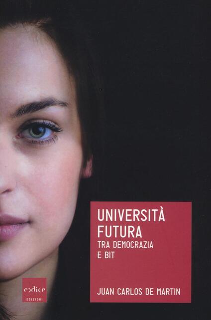 Università futura. Tra democrazia e bit - Juan Carlos De Martin - copertina