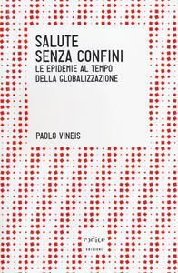 Salute senza confini. Le epidemie della globalizzazione - Paolo Vineis - copertina
