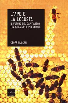 Parcoarenas.it L' ape e la locusta. Il futuro del capitalismo tra creatori e predatori Image