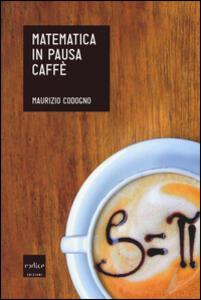 Matematica in pausa caffè - Maurizio Codogno - copertina