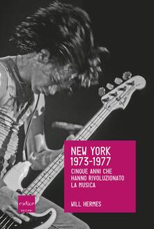 New York 1973-1977. Cinque anni che hanno rivoluzionato la musica - Michele Piumini,Will Hermes - ebook