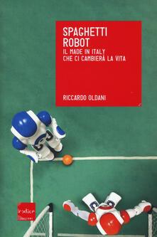 Rallydeicolliscaligeri.it Spaghetti robot. Il made in Italy che ci cambierà la vita Image