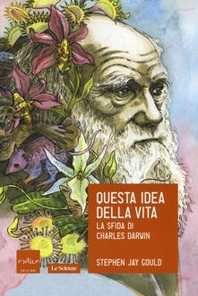 Questa idea della vita. La sfida di Charles Darwin - Stephen Jay Gould - copertina