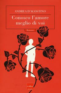 Conosco l'amore meglio di voi - D'Agostino Andrea - wuz.it