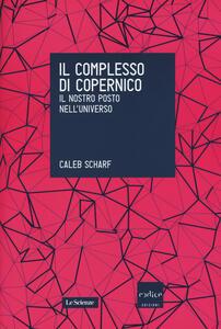 Il complesso di Copernico. Il nostro posto nell'universo