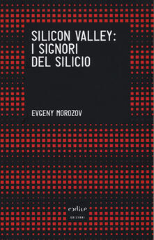 Silicon Valley: i signori del silicio - Evgeny Morozov - copertina