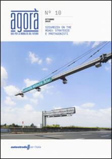 Agorà. Idee per la mobilità del futuro (2015). Vol. 10: Sicurezza on the road: strategie e protagonisti..pdf