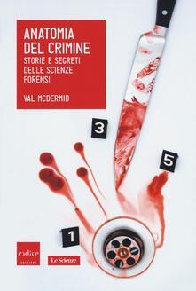 Anatomia del crimine. Storie e segreti delle scienze forensi - Val McDermid - copertina