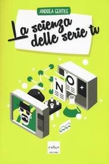 La scienza delle serie tv - Andrea Gentile - copertina