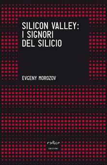 Silicon Valley: i signori del silicio - Fabio Chiusi,Teresa Albanese,Evgeny Morozov - ebook