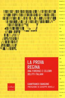 La prova regina. DNA forense e celebri delitti italiani - Gianfranco Bangone - copertina