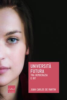 Università futura. Tra democrazia e bit - Juan Carlos De Martin - ebook