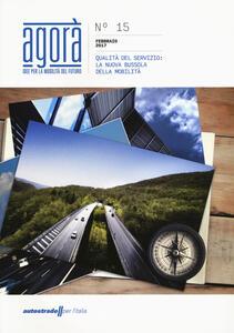 Agorà. Idee per la mobilità del futuro   (2017). Vol. 15: Qualità del servizio: la nuova bussola della mobilità.