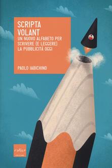 Scripta volant. Un nuovo alfabeto per scrivere (e leggere) la pubblicità oggi - Paolo Iabichino - copertina
