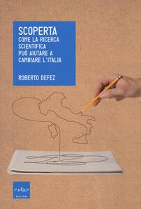 Scoperta. Come la ricerca scientifica può aiutare a cambiare l'Italia - Roberto Defez - copertina