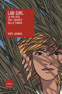 Lab girl. La mia vita tra i segreti delle piante - Hope Jahren - copertina
