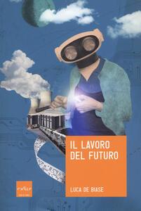 Il lavoro del futuro - Luca De Biase - copertina