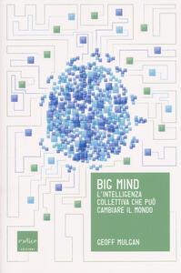 Big mind. L'intelligenza collettiva che può cambiare il mondo - Geoff Mulgan - copertina